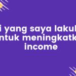 Ini yang saya lakukan untuk meningkatkan income